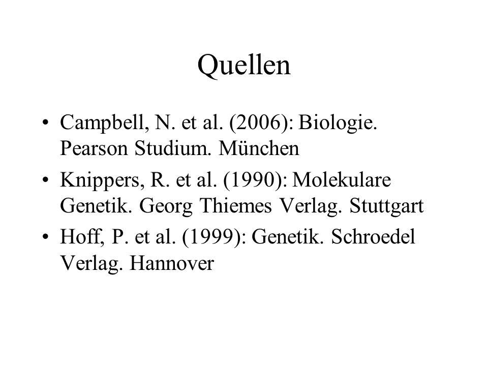 Quellen Campbell, N.et al. (2006): Biologie. Pearson Studium.
