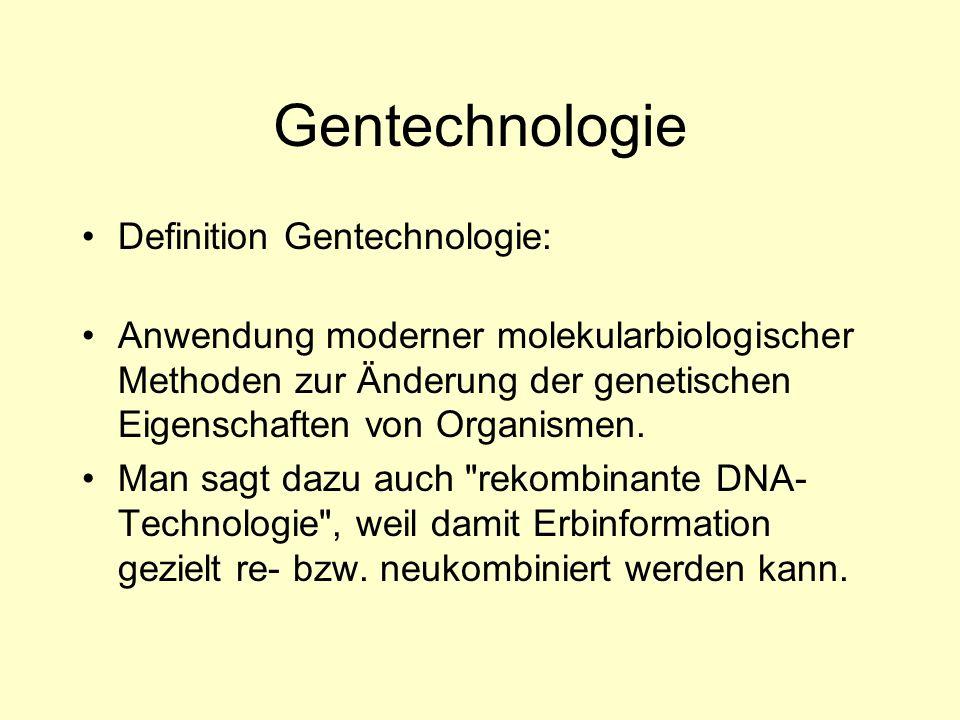 Gentechnologie Definition Gentechnologie: Anwendung moderner molekularbiologischer Methoden zur Änderung der genetischen Eigenschaften von Organismen.