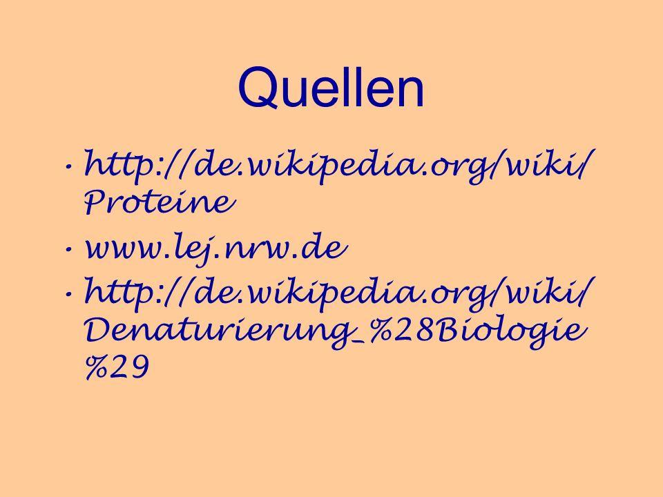 Quellen http://de.wikipedia.org/wiki/ Proteine www.lej.nrw.de http://de.wikipedia.org/wiki/ Denaturierung_%28Biologie %29
