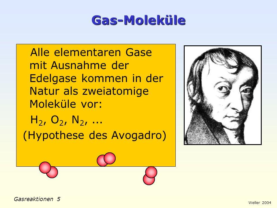 Weller 2004 Gasreaktionen 5 Gas-Moleküle Alle elementaren Gase mit Ausnahme der Edelgase kommen in der Natur als zweiatomige Moleküle vor: H 2, O 2, N 2,...