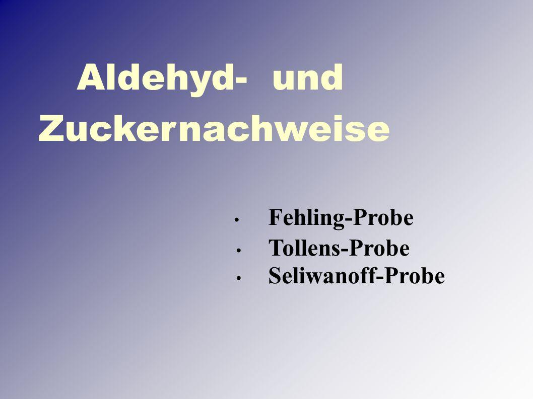 Aldehyd- und Zuckernachweise Fehling-Probe Tollens-Probe Seliwanoff-Probe