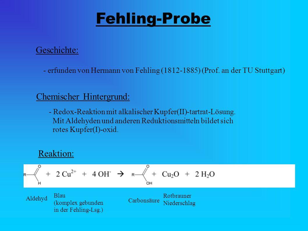 Fehling-Probe Geschichte: - erfunden von Hermann von Fehling (1812-1885) (Prof.