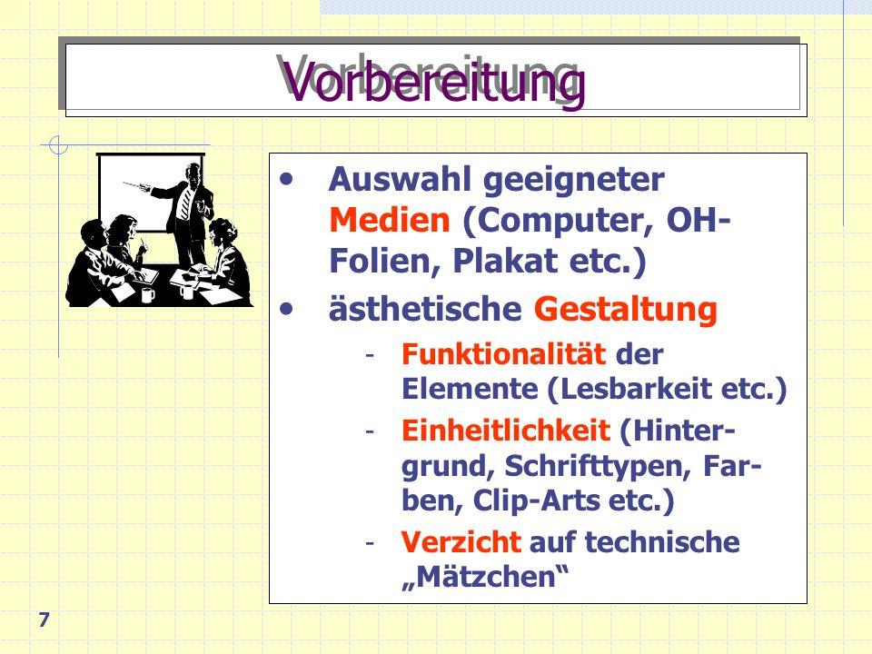 7 Vorbereitung Auswahl geeigneter Medien (Computer, OH- Folien, Plakat etc.) ästhetische Gestaltung - Funktionalität der Elemente (Lesbarkeit etc.) - Einheitlichkeit (Hinter- grund, Schrifttypen, Far- ben, Clip-Arts etc.) - Verzicht auf technische Mätzchen