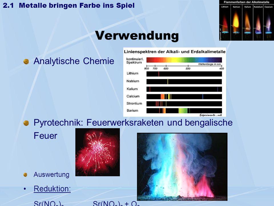 Verwendung Analytische Chemie Pyrotechnik: Feuerwerksraketen und bengalische Feuer Auswertung Reduktion: Sr(NO 3 ) 2 Sr(NO 2 ) 2 + O 2 Oxidation: C 6
