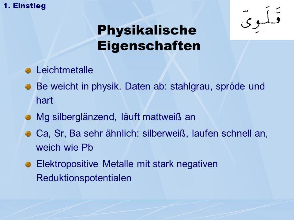 Physikalische Eigenschaften Leichtmetalle Be weicht in physik. Daten ab: stahlgrau, spröde und hart Mg silberglänzend, läuft mattweiß an Ca, Sr, Ba se