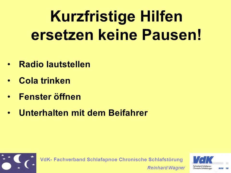 VdK- Fachverband Schlafapnoe Chronische Schlafstörung Reinhard Wagner Radio lautstellen Cola trinken Fenster öffnen Unterhalten mit dem Beifahrer Kurzfristige Hilfen ersetzen keine Pausen!