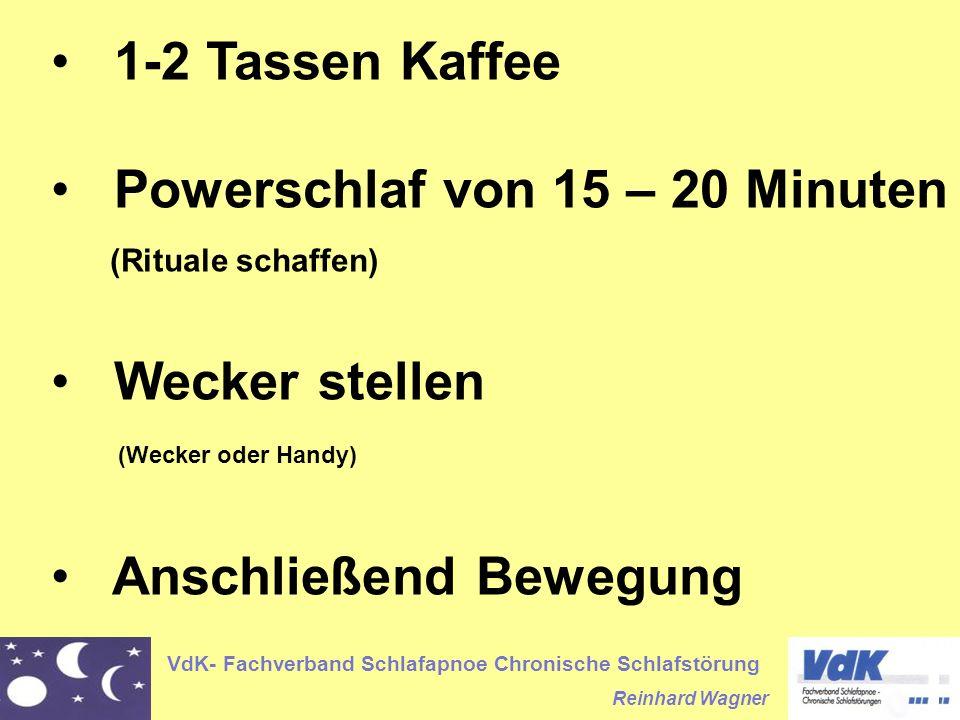 VdK- Fachverband Schlafapnoe Chronische Schlafstörung Reinhard Wagner 1-2 Tassen Kaffee Powerschlaf von 15 – 20 Minuten (Rituale schaffen) Wecker stellen (Wecker oder Handy) Anschließend Bewegung