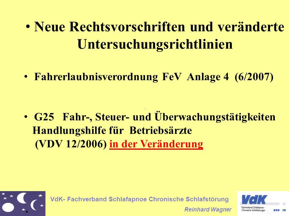 VdK- Fachverband Schlafapnoe Chronische Schlafstörung Reinhard Wagner Neue Rechtsvorschriften und veränderte Untersuchungsrichtlinien Fahrerlaubnisverordnung FeV Anlage 4 (6/2007) G25 Fahr-, Steuer- und Überwachungstätigkeiten Handlungshilfe für Betriebsärzte (VDV 12/2006) in der Veränderung