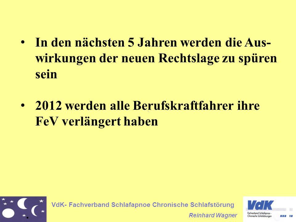 VdK- Fachverband Schlafapnoe Chronische Schlafstörung Reinhard Wagner In den nächsten 5 Jahren werden die Aus- wirkungen der neuen Rechtslage zu spüren sein 2012 werden alle Berufskraftfahrer ihre FeV verlängert haben
