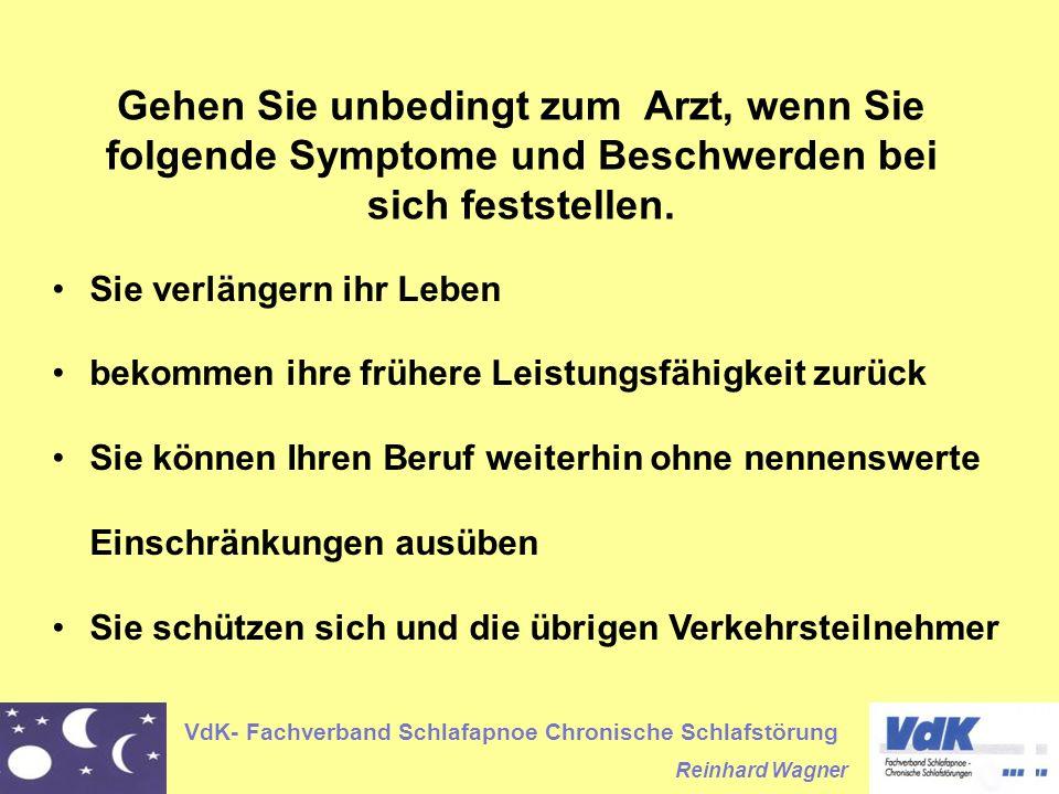 VdK- Fachverband Schlafapnoe Chronische Schlafstörung Reinhard Wagner Gehen Sie unbedingt zum Arzt, wenn Sie folgende Symptome und Beschwerden bei sich feststellen.