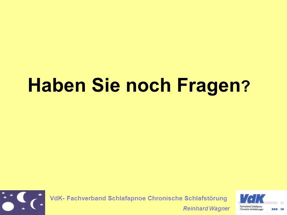 VdK- Fachverband Schlafapnoe Chronische Schlafstörung Reinhard Wagner Haben Sie noch Fragen ?