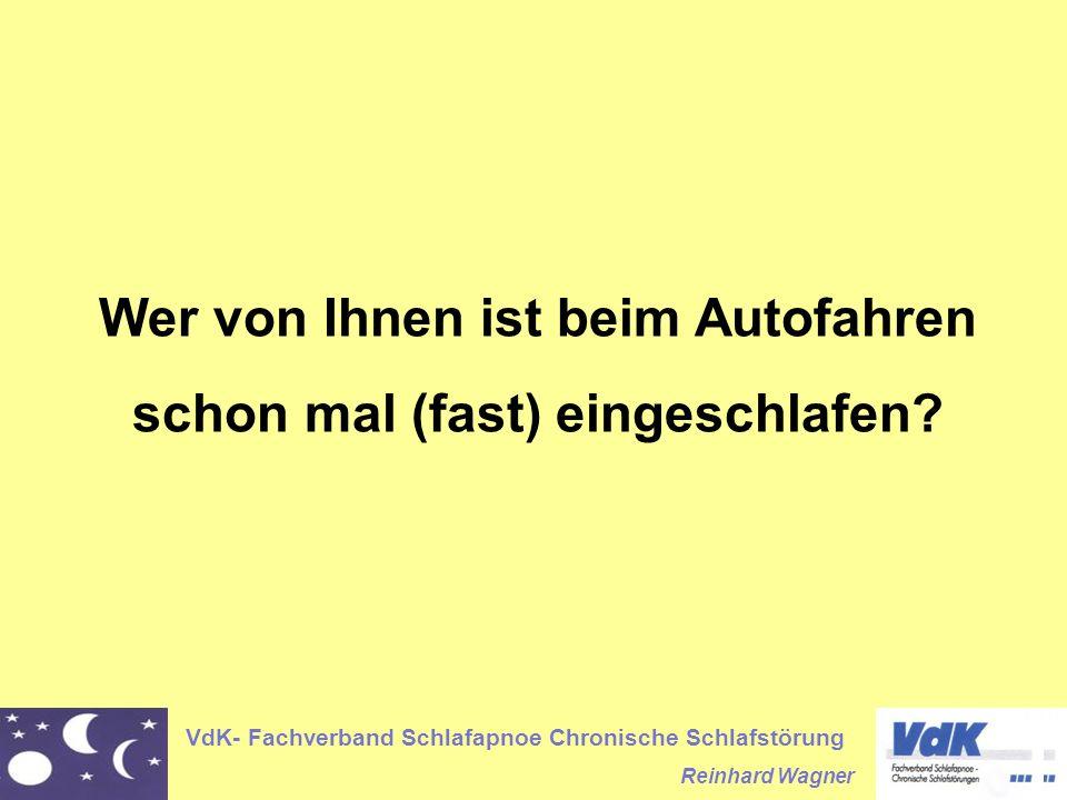 VdK- Fachverband Schlafapnoe Chronische Schlafstörung Reinhard Wagner Wer von Ihnen ist beim Autofahren schon mal (fast) eingeschlafen?