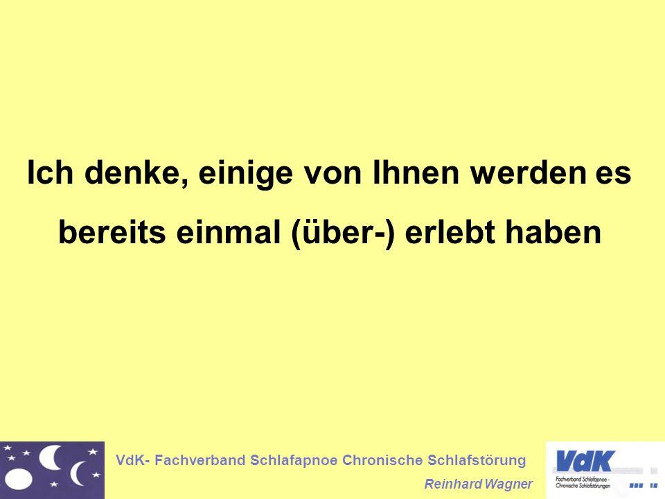 VdK- Fachverband Schlafapnoe Chronische Schlafstörung Reinhard Wagner Ich denke, einige von Ihnen werden es bereits einmal (über-) erlebt haben