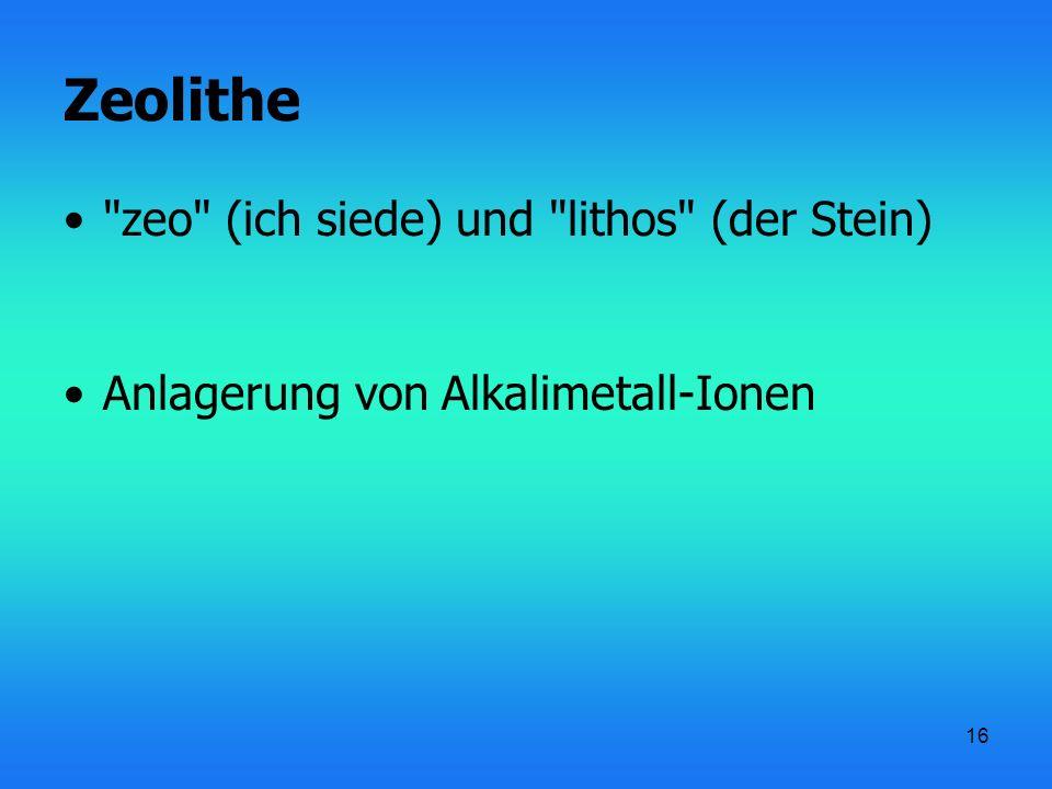 17 Zeolithe natürliche Zeolithe: Faujasit, Sodalith, Ultramarin künstliche Zeolithe: Zeolith X, Zeolith Y, Zeolith A Verwendung: Molekularsiebe, Katalysatoren, Ionenaustauscher, Schmuck