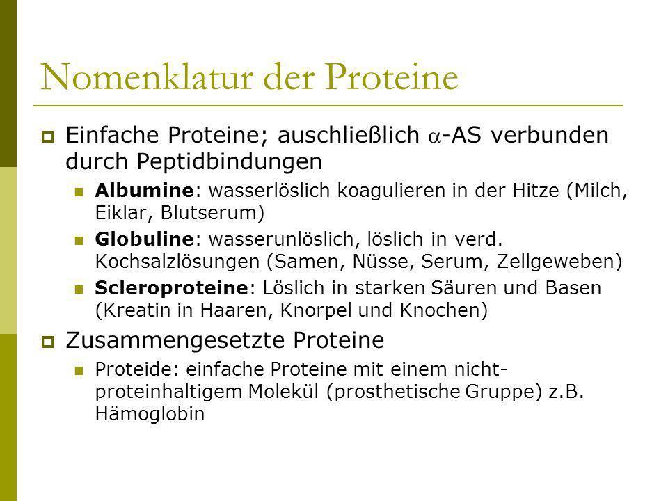 Nomenklatur der Proteine Einfache Proteine; auschließlich -AS verbunden durch Peptidbindungen Albumine: wasserlöslich koagulieren in der Hitze (Milch,