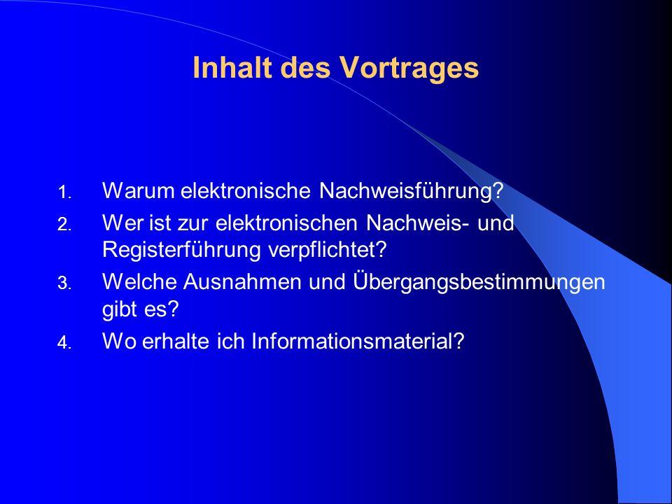 Inhalt des Vortrages 1. Warum elektronische Nachweisführung? 2. Wer ist zur elektronischen Nachweis- und Registerführung verpflichtet? 3. Welche Ausna