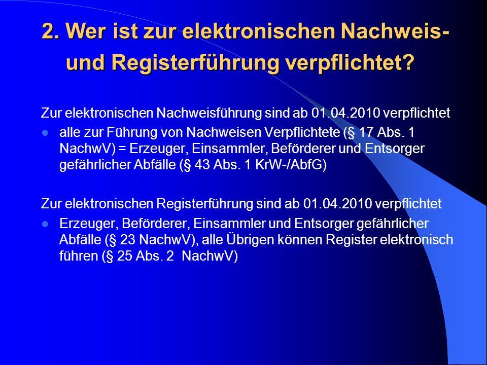 2. Wer ist zur elektronischen Nachweis- und Registerführung verpflichtet? Zur elektronischen Nachweisführung sind ab 01.04.2010 verpflichtet alle zur