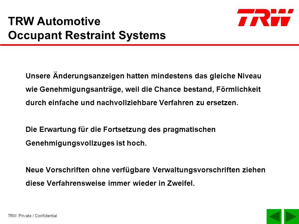 TRW Private / Confidential TRW Automotive Occupant Restraint Systems 2.Berichtspflichten und Überwachungssystem TRW ist nach Störfall-VO ein Störfallbetrieb mit erweiterten Pflichten.