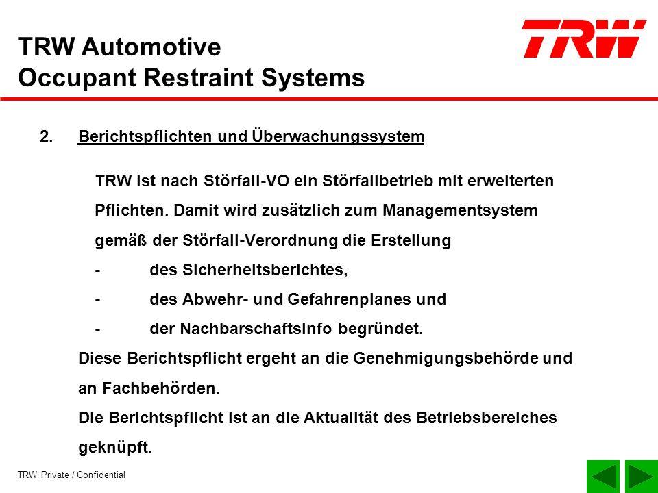TRW Private / Confidential TRW Automotive Occupant Restraint Systems 2.Berichtspflichten und Überwachungssystem TRW ist nach Störfall-VO ein Störfallb