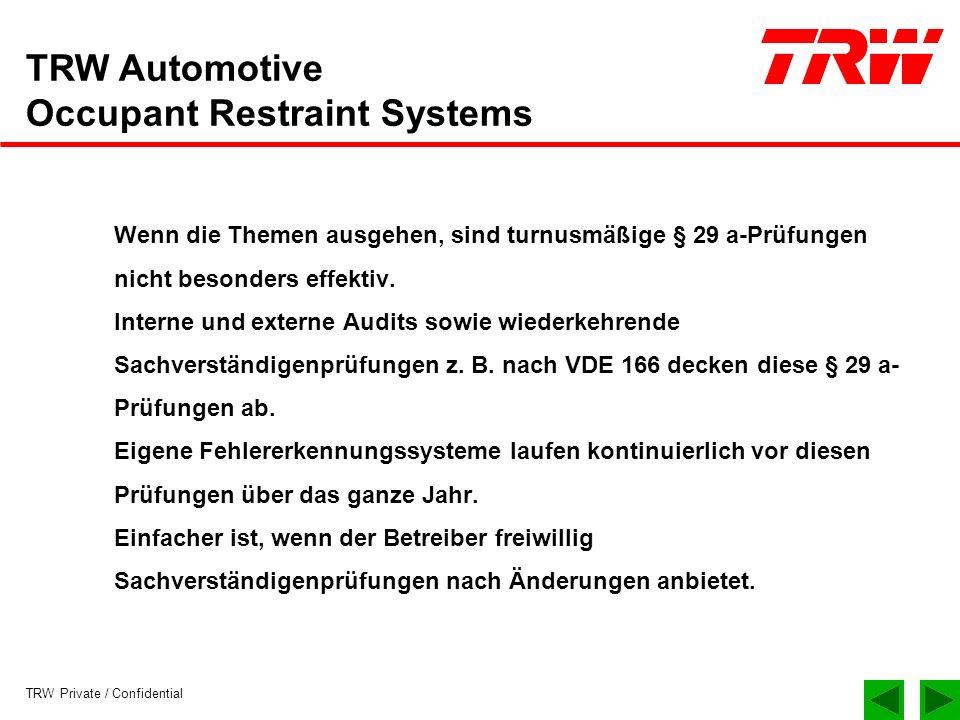 TRW Private / Confidential TRW Automotive Occupant Restraint Systems Nach der Störfall VO führt die Genehmigungsbehörde jährlich eine Inspektion durch.