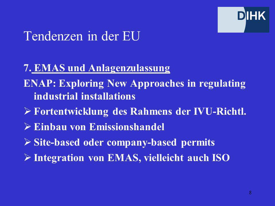 8 Tendenzen in der EU 7. EMAS und Anlagenzulassung ENAP: Exploring New Approaches in regulating industrial installations Fortentwicklung des Rahmens d