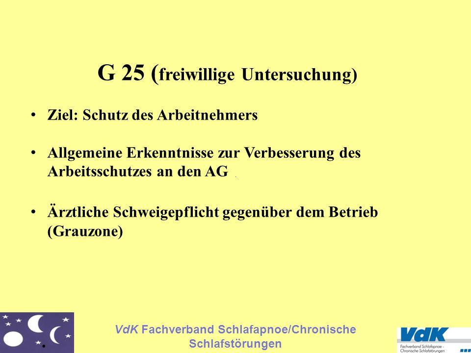 VdK Fachverband Schlafapnoe/Chronische Schlafstörungen G 25 ( freiwillige Untersuchung) Ziel: Schutz des Arbeitnehmers Allgemeine Erkenntnisse zur Ver