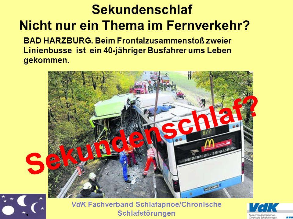 VdK Fachverband Schlafapnoe/Chronische Schlafstörungen BAD HARZBURG. Beim Frontalzusammenstoß zweier Linienbusse ist ein 40-jähriger Busfahrer ums Leb