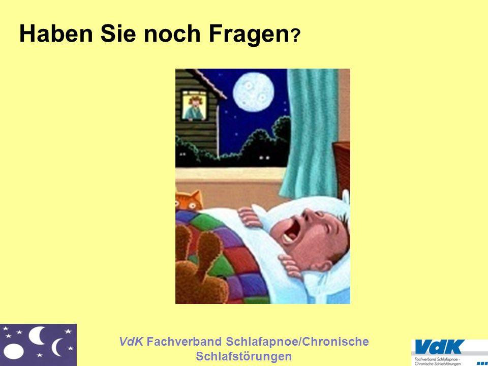 VdK Fachverband Schlafapnoe/Chronische Schlafstörungen Haben Sie noch Fragen ?