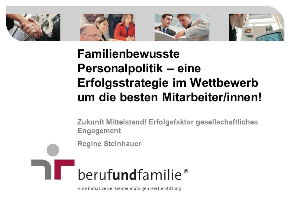 Familienbewusste Personalpolitik – eine Erfolgsstrategie im Wettbewerb um die besten Mitarbeiter/innen! Zukunft Mittelstand! Erfolgsfaktor gesellschaf