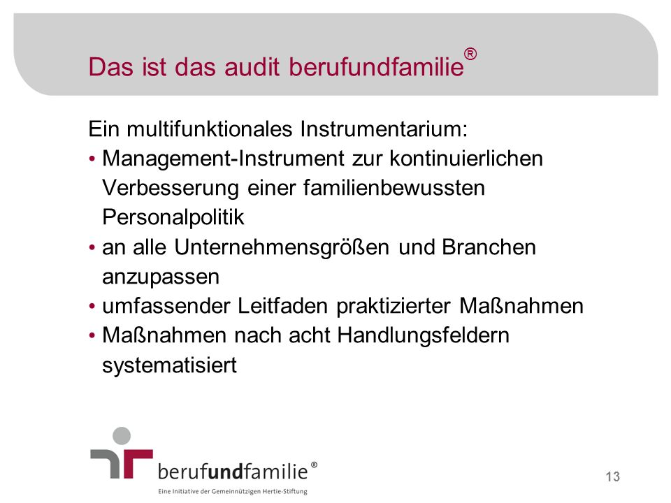 13 Das ist das audit berufundfamilie ® Ein multifunktionales Instrumentarium: Management-Instrument zur kontinuierlichen Verbesserung einer familienbe