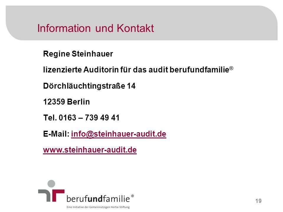 19 Information und Kontakt Regine Steinhauer lizenzierte Auditorin für das audit berufundfamilie ® Dörchläuchtingstraße 14 12359 Berlin Tel. 0163 – 73