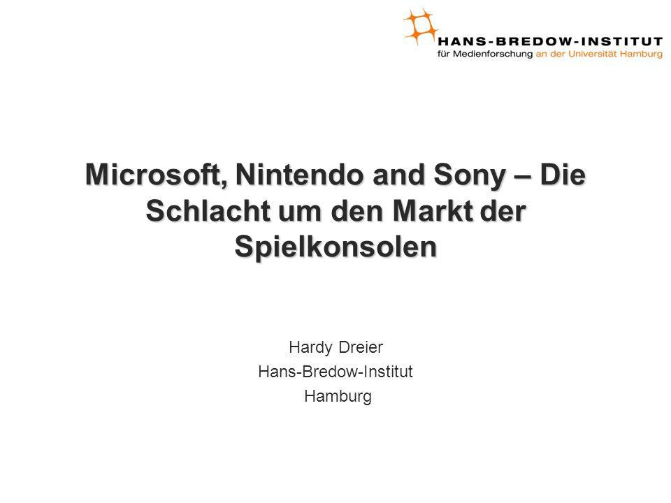 Microsoft, Nintendo and Sony – Die Schlacht um den Markt der Spielkonsolen Hardy Dreier Hans-Bredow-Institut Hamburg