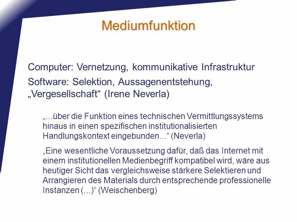 Mediumfunktion Computer: Vernetzung, kommunikative Infrastruktur...über die Funktion eines technischen Vermittlungssystems hinaus in einen spezifische