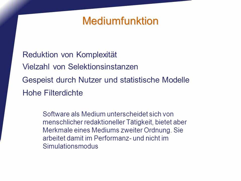 Mediumfunktion Reduktion von Komplexität Vielzahl von Selektionsinstanzen Gespeist durch Nutzer und statistische Modelle Hohe Filterdichte Software al