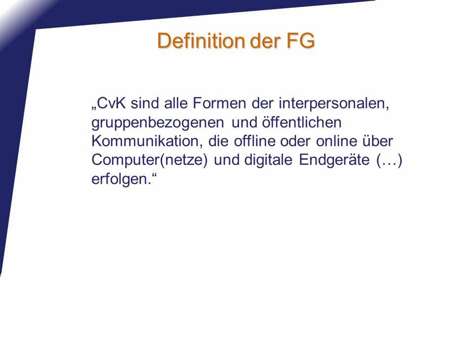 Definition der FG CvK sind alle Formen der interpersonalen, gruppenbezogenen und öffentlichen Kommunikation, die offline oder online über Computer(net