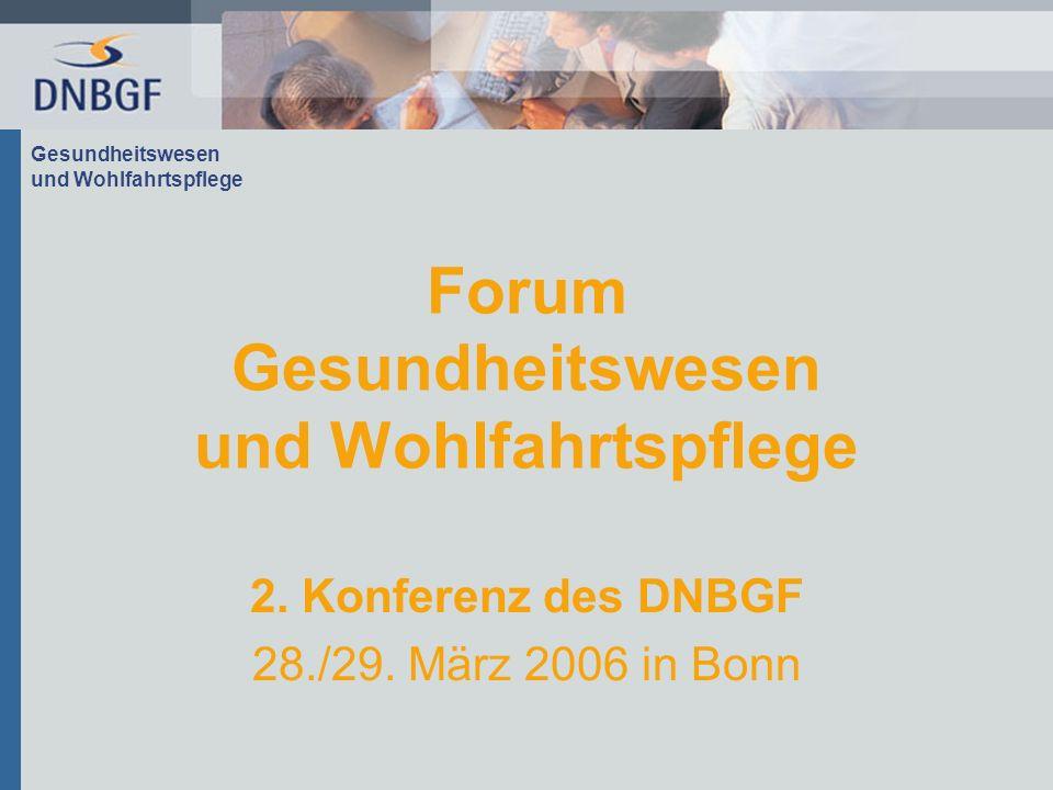 Gesundheitswesen und Wohlfahrtspflege Forum Gesundheitswesen und Wohlfahrtspflege 2. Konferenz des DNBGF 28./29. März 2006 in Bonn