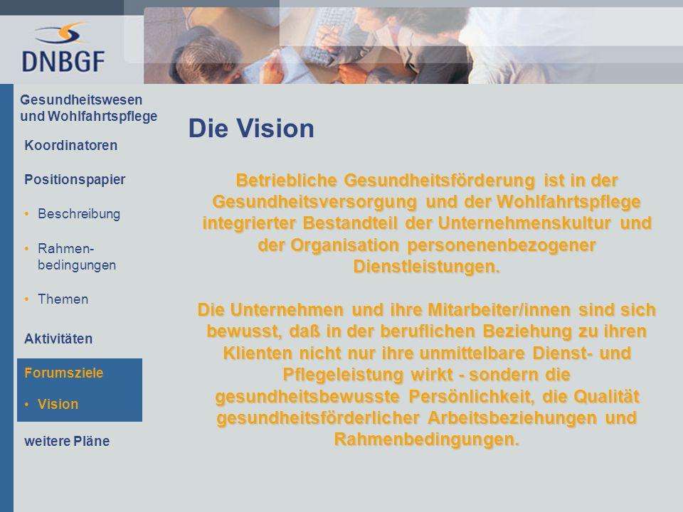Gesundheitswesen und Wohlfahrtspflege Vision Die Vision Betriebliche Gesundheitsförderung ist in der Gesundheitsversorgung und der Wohlfahrtspflege integrierter Bestandteil der Unternehmenskultur und der Organisation personenenbezogener Dienstleistungen.