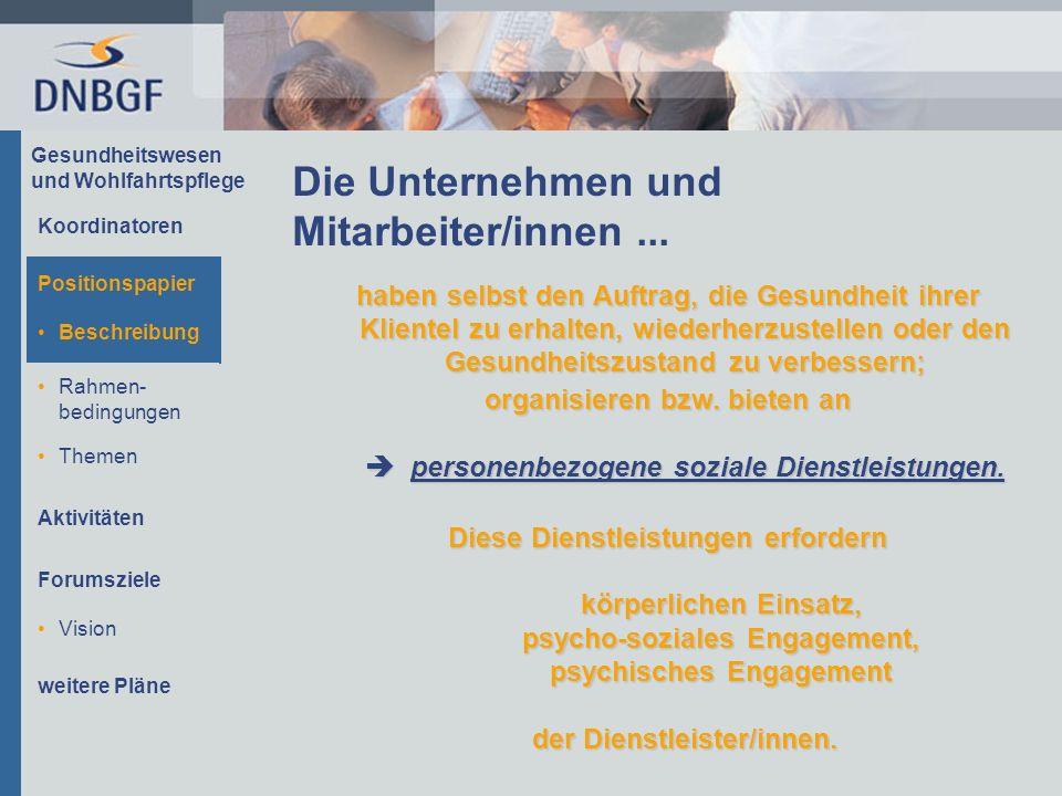 Gesundheitswesen und Wohlfahrtspflege Beschreibung Rahmen- bedingungen Themen Aktivitäten Forumsziele Die Unternehmen und Mitarbeiter/innen... haben s