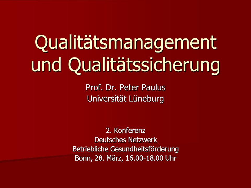 Qualitätsmanagement und Qualitätssicherung Prof. Dr. Peter Paulus Universität Lüneburg 2. Konferenz Deutsches Netzwerk Betriebliche Gesundheitsförderu