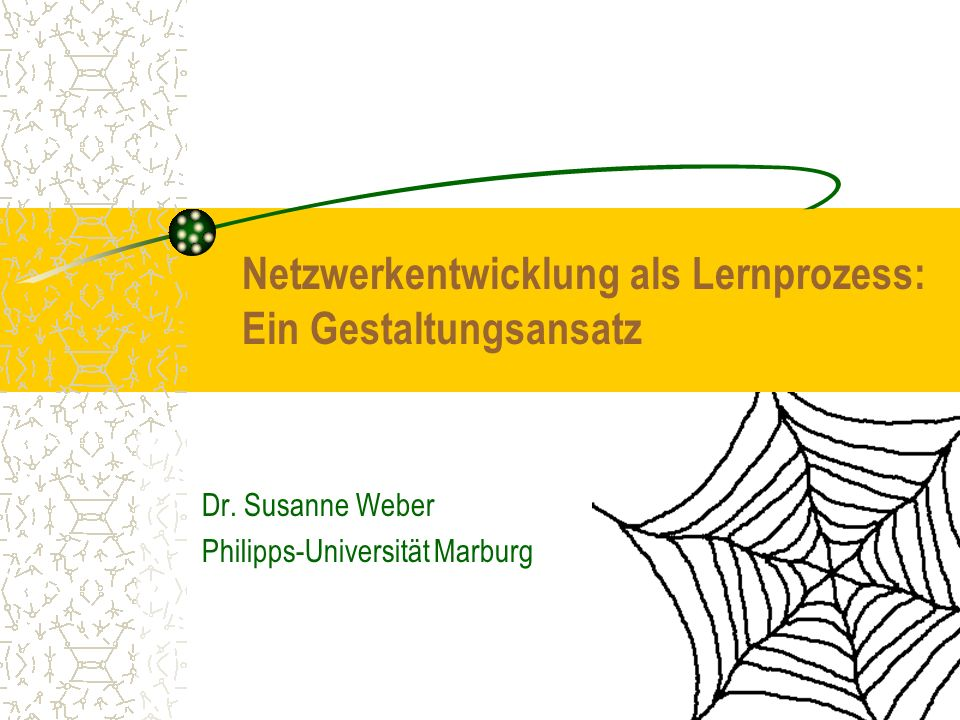 Dr. Susanne Weber Philipps-Universität Marburg Netzwerkentwicklung als Lernprozess: Ein Gestaltungsansatz
