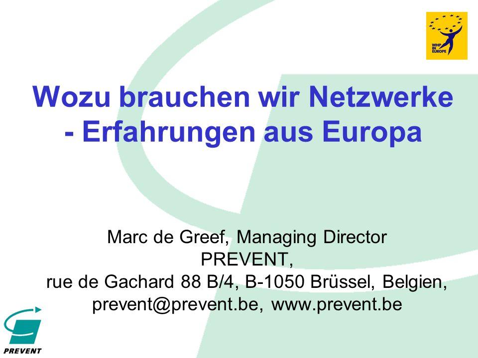 Wozu brauchen wir Netzwerke - Erfahrungen aus Europa Marc de Greef, Managing Director PREVENT, rue de Gachard 88 B/4, B-1050 Brüssel, Belgien, prevent@prevent.be, www.prevent.be