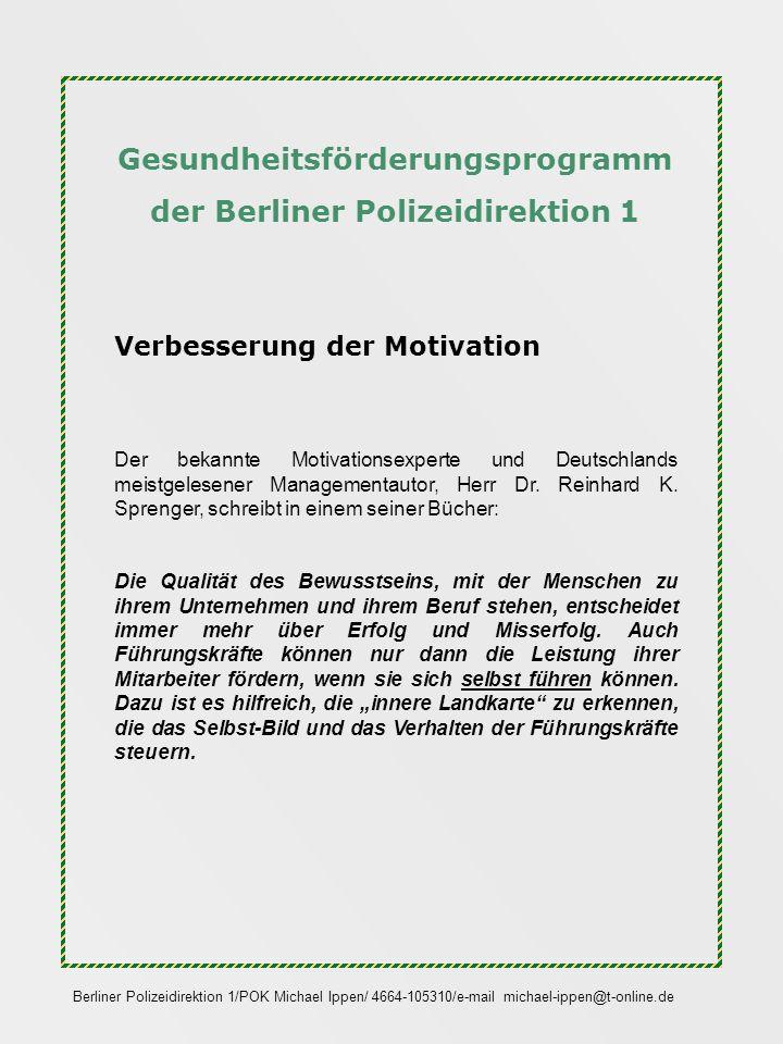 Gesundheitsförderungsprogramm der Berliner Polizeidirektion 1 Verbesserung der Motivation Der bekannte Motivationsexperte und Deutschlands meistgelese