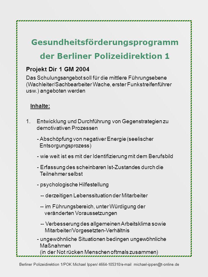 Gesundheitsförderungsprogramm der Berliner Polizeidirektion 1 Das Schulungsangebot soll für die mittlere Führungsebene (Wachleiter/Sachbearbeiter Wache, erster Funkstreifenführer usw.) angeboten werden.