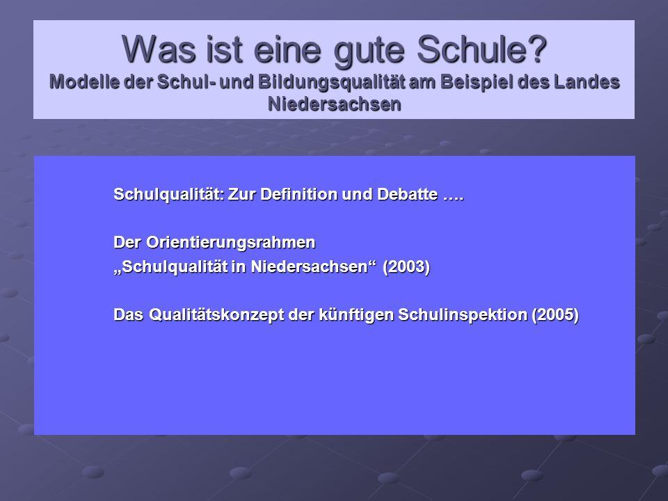 Was ist eine gute Schule? Modelle der Schul- und Bildungsqualität am Beispiel des Landes Niedersachsen Schulqualität: Zur Definition und Debatte …. De