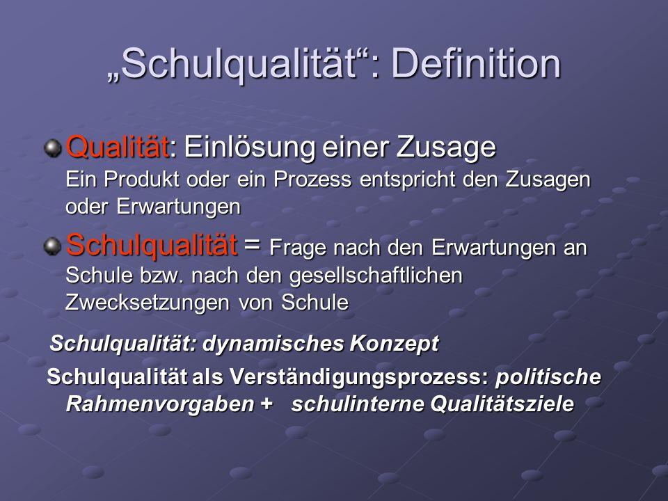 Schulqualität: Definition Qualität: Einlösung einer Zusage Ein Produkt oder ein Prozess entspricht den Zusagen oder Erwartungen Schulqualität = Frage