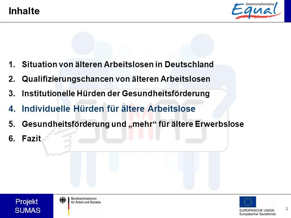 2 Projekt SUMAS Inhalte 1.Situation von älteren Arbeitslosen in Deutschland 2.Qualifizierungschancen von älteren Arbeitslosen 3.Institutionelle Hürden
