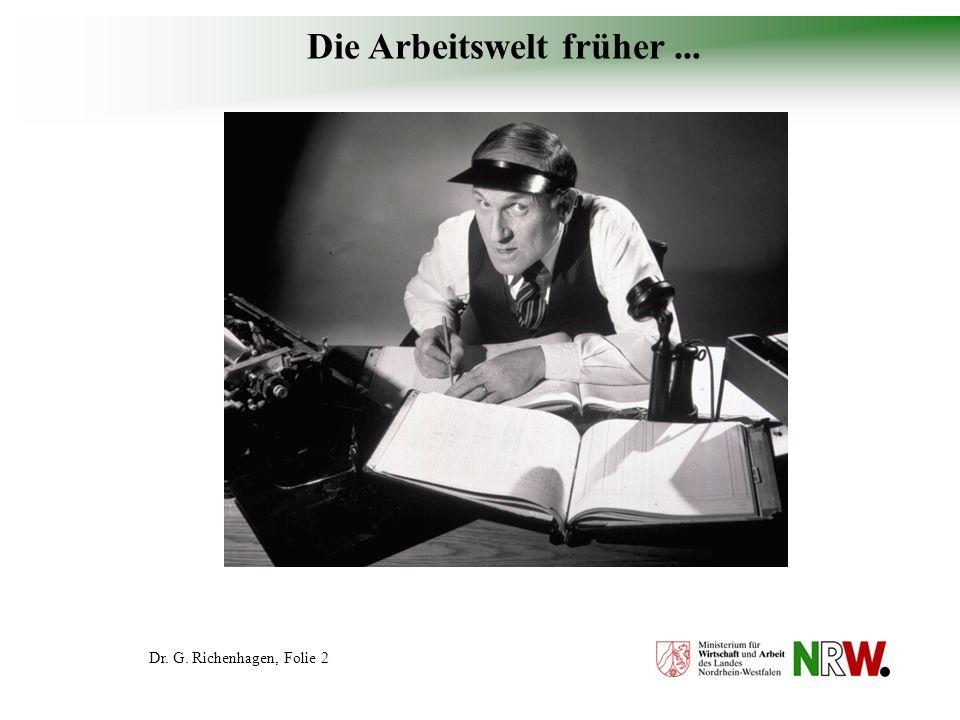 Dr. G. Richenhagen, Folie 3... und die Arbeitswelt heute...... unterscheiden sich deutlich.
