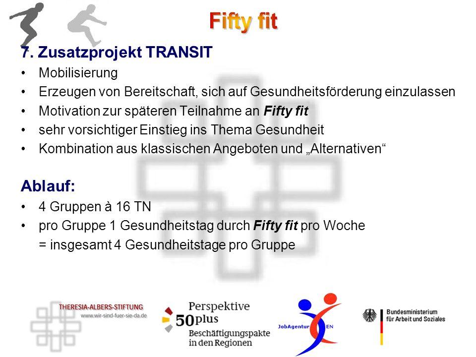 7. Zusatzprojekt TRANSIT Mobilisierung Erzeugen von Bereitschaft, sich auf Gesundheitsförderung einzulassen Motivation zur späteren Teilnahme an Fifty