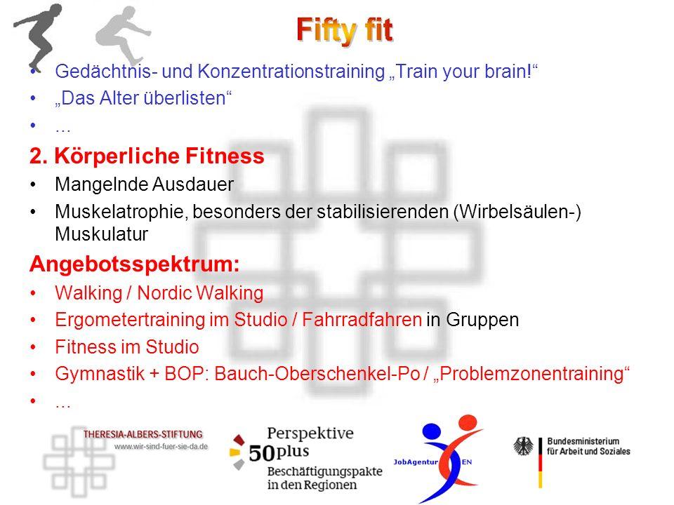 Gedächtnis- und Konzentrationstraining Train your brain! Das Alter überlisten... 2. Körperliche Fitness Mangelnde Ausdauer Muskelatrophie, besonders d