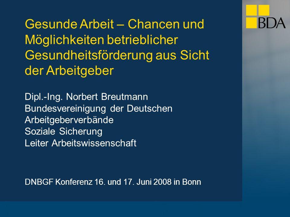 Gesunde Arbeit – Chancen und Möglichkeiten betrieblicher Gesundheitsförderung aus Sicht der Arbeitgeber DNBGF Konferenz 16. und 17. Juni 2008 in Bonn